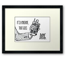 It's a machine that goes ding. Framed Print