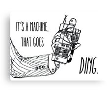 It's a machine that goes ding. Canvas Print