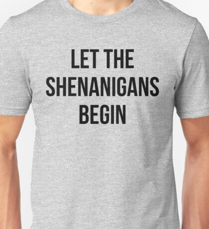 Let The Shenanigans Begin Unisex T-Shirt