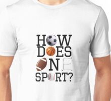 How Does One Sport? Unisex T-Shirt