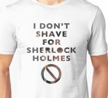 I don't shave for Sherlok Holmes Unisex T-Shirt
