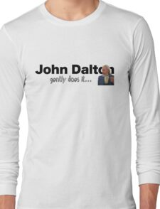 John Dalton - gently does it . . .  Long Sleeve T-Shirt