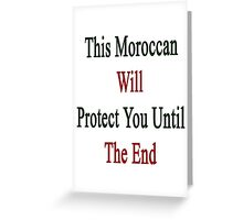 This Moroccan Will Protect You Until The End  Greeting Card