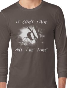 Can't rain all the time Long Sleeve T-Shirt