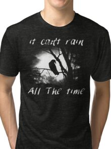 Can't rain all the time Tri-blend T-Shirt