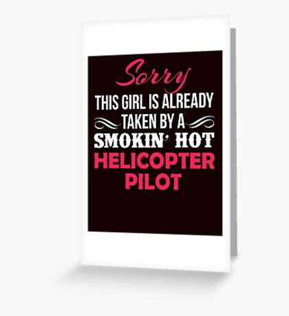 Sorry This Girl Is Taken By A Smokin' Hot Helicopter Pilot Greeting Card