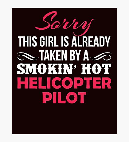 Sorry This Girl Is Taken By A Smokin' Hot Helicopter Pilot Photographic Print