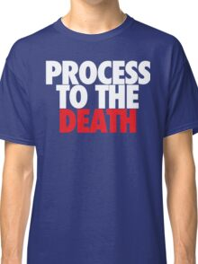 Process To The Death (White/Red) Classic T-Shirt