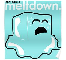 Don't have a meltdown. Poster