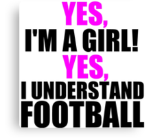 YES, I'M A GIRL! YES, I UNDERSTAND FOOTBALL Canvas Print