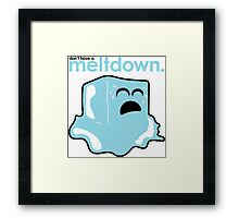 Don't have a meltdown. Framed Print