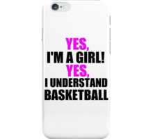 YES, I'M A GIRL! YES, I UNDERSTAND BASKETBALL iPhone Case/Skin