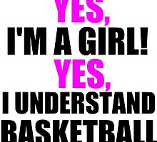 YES, I'M A GIRL! YES, I UNDERSTAND BASKETBALL by Divertions