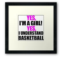 YES, I'M A GIRL! YES, I UNDERSTAND BASKETBALL Framed Print
