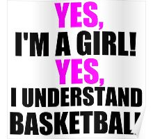 YES, I'M A GIRL! YES, I UNDERSTAND BASKETBALL Poster