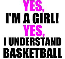 YES, I'M A GIRL! YES, I UNDERSTAND BASKETBALL Photographic Print