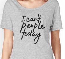 I Can't People Today - Introvert and Anti-Social Women's Relaxed Fit T-Shirt