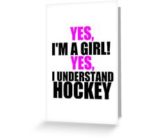 YES, I'M A GIRL! YES, I UNDERSTAND HOCKEY Greeting Card