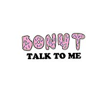 Donut Talk To Me Photographic Print