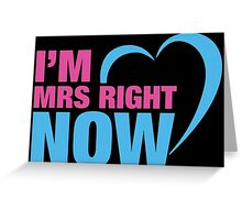 I Am Mr. Right Now & I Am Mrs. Right Now Couples Design Greeting Card