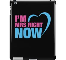 I Am Mr. Right Now & I Am Mrs. Right Now Couples Design iPad Case/Skin