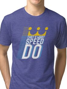 That's What Speed Do Tri-blend T-Shirt