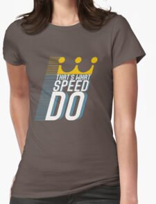 That's What Speed Do Womens Fitted T-Shirt
