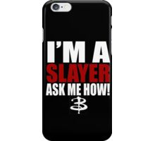 I'm A Slayer Ask Me How! Buffy Summers BTVS iPhone Case/Skin