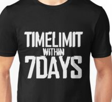TIME LIMIT WITHIN 7 DAYS Unisex T-Shirt