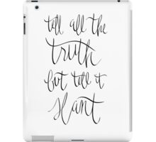 Tell all the truth iPad Case/Skin