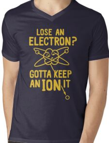 Lose an Electron But Keep Ion Mens V-Neck T-Shirt