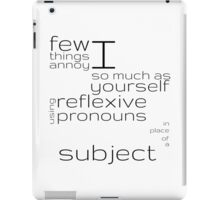 Few things annoy I so much as yourself using reflexive pronouns in place of a subject iPad Case/Skin