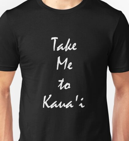 Take Me To Kaua'i Hawaii vacation Souvenir tshirt Unisex T-Shirt