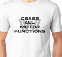 Cease all motor functions Unisex T-Shirt