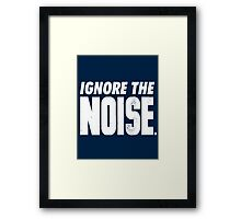 Ignore the Noise Framed Print