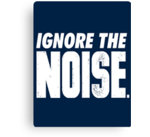 Ignore the Noise Canvas Print