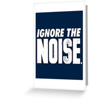 Ignore the Noise Greeting Card