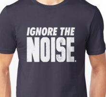 Ignore the Noise Unisex T-Shirt