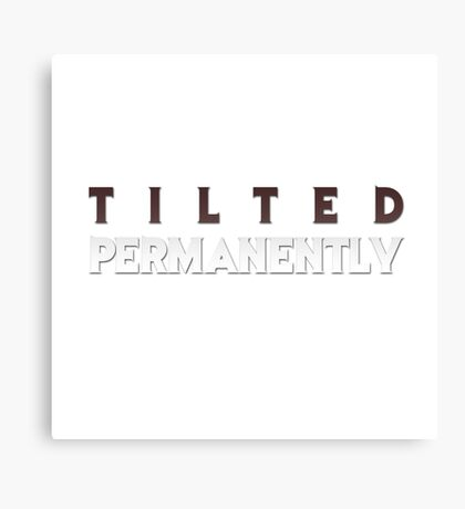 Tilted Permanently (Gaming) Canvas Print