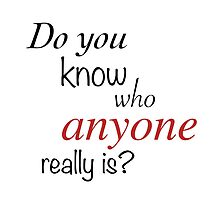 Do You Know Who Anyone Really Is? by Zanthie