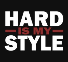 Hard Is My Style by ZyzzShirts