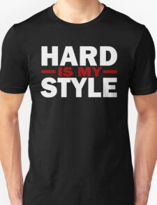 Hard Is My Style Unisex T-Shirt