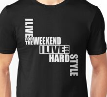I live for the weekend I live for Hardstyle Unisex T-Shirt