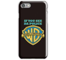If you see da Police, Warn a Brother iPhone Case/Skin