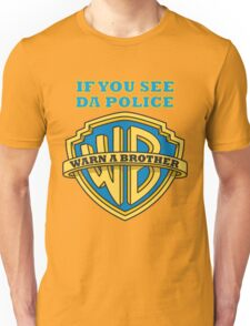 If you see da Police, Warn a Brother Unisex T-Shirt