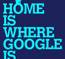 Home is Where Google Is - Funny Nerdy by Mellark90