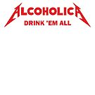 Alcoholica - Drink'em All by stabilitees