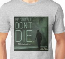Be Careful, Don't Die. Unisex T-Shirt