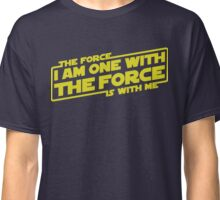 I am One with the Force, The Force is With Me Classic T-Shirt