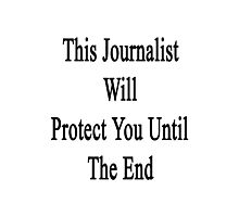 This Journalist Will Protect You Until The End  Photographic Print